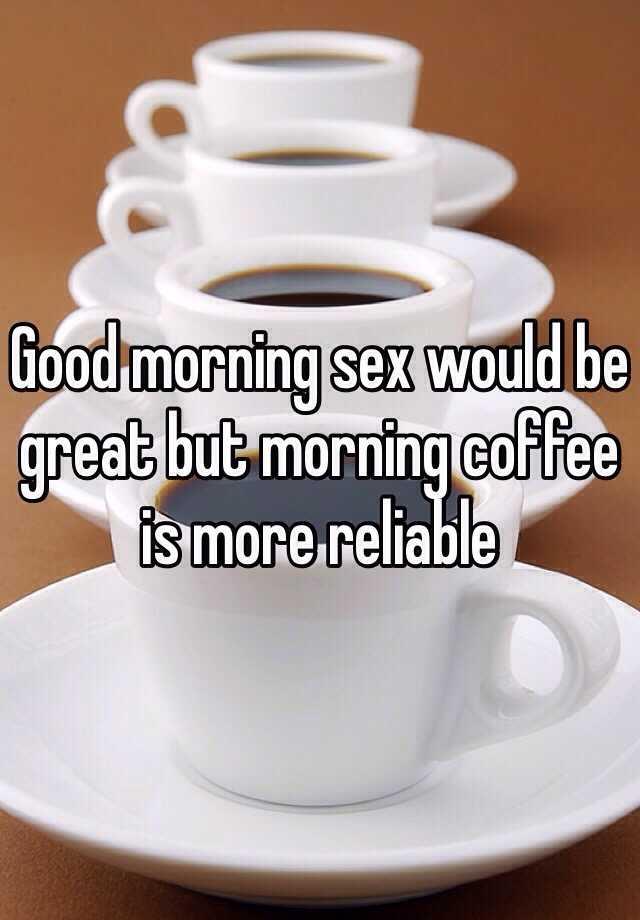 Good morning coffee sex